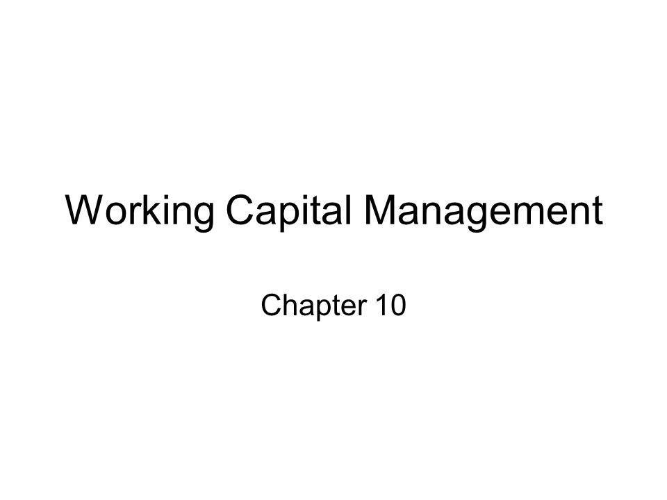 Working Capital Management Chapter 10