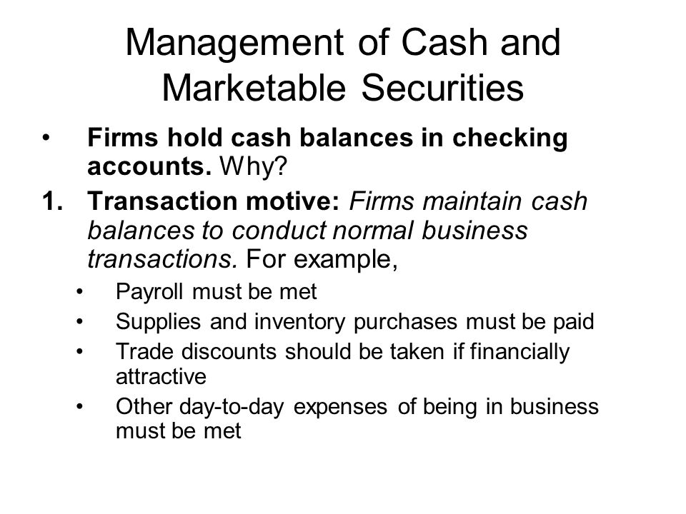 Management of Cash and Marketable Securities Improving Cash Flow 1.Impact of electronic funds transfer systems (EFTS) and online banking Includes so-called remote capture technology for quickly depositing checks without visiting a bank branch Radically reduced amount of time necessary to turn customers check into available cash balance on corporate books Sharply reduced amount of float available, as corporations own checks clear more rapidly