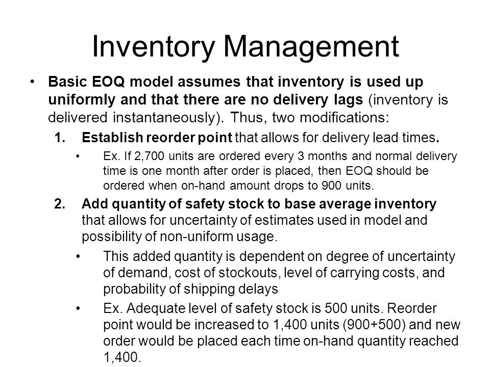 Inventory Management Basic EOQ model assumes that inventory is used up uniformly and that there are no delivery lags (inventory is delivered instantan