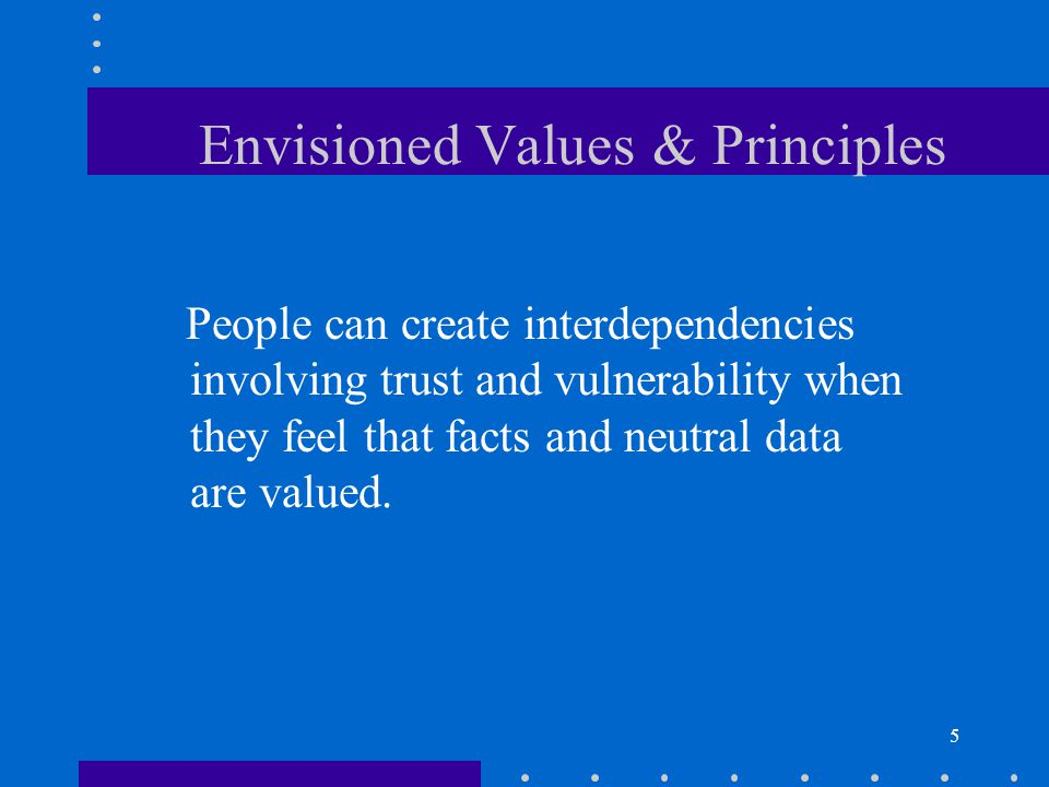 5 People can create interdependencies involving trust and vulnerability when they feel that facts and neutral data are valued.