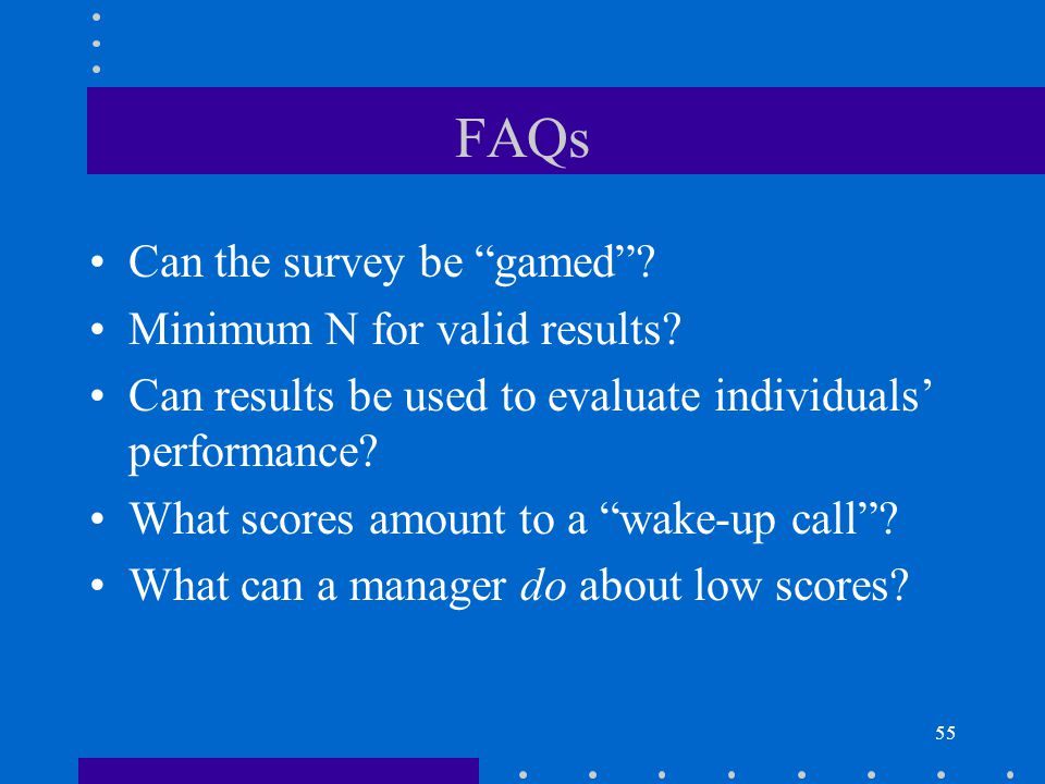 55 FAQs Can the survey be gamed.Minimum N for valid results.