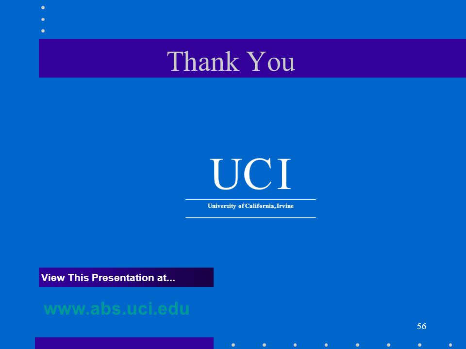 56 Thank You www.abs.uci.edu View This Presentation at... UC I University of California, Irvine