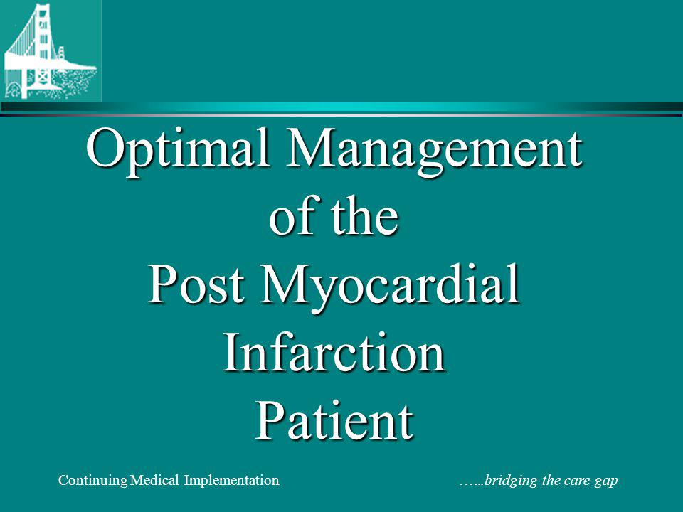Continuing Medical Implementation …...bridging the care gap Optimal Management of the Post Myocardial Infarction Patient