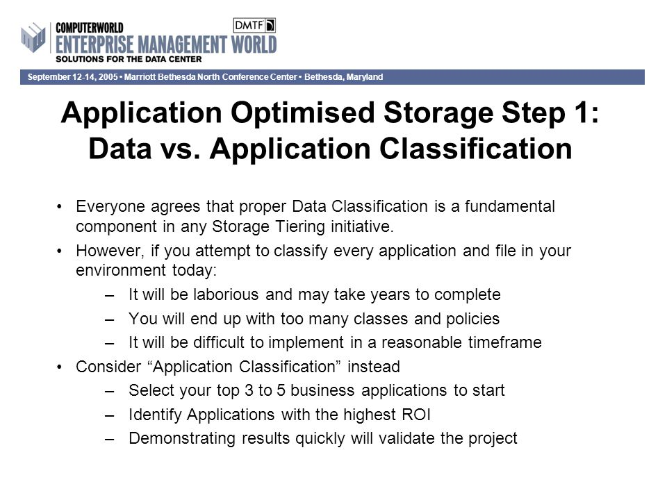 September 12-14, 2005 Marriott Bethesda North Conference Center Bethesda, Maryland Application Optimised Storage Step 1: Data vs.