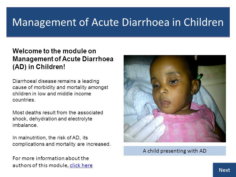 Management of Acute Diarrhoea in Children Welcome to the module on Management of Acute Diarrhoea (AD) in Children.