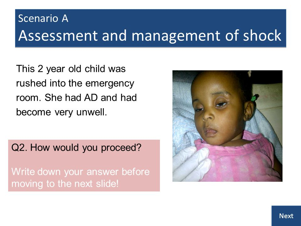 Scenario A Assessment and management of shock This 2 year old child was rushed into the emergency room.