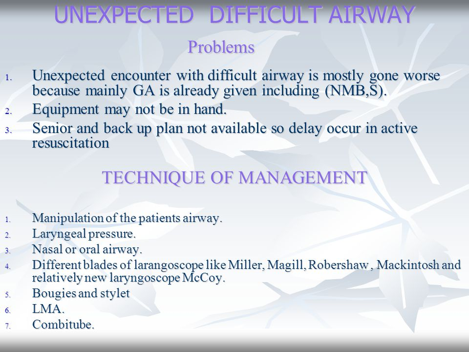 UNEXPECTED DIFFICULT AIRWAY Problems 1. Unexpected encounter with difficult airway is mostly gone worse because mainly GA is already given including (