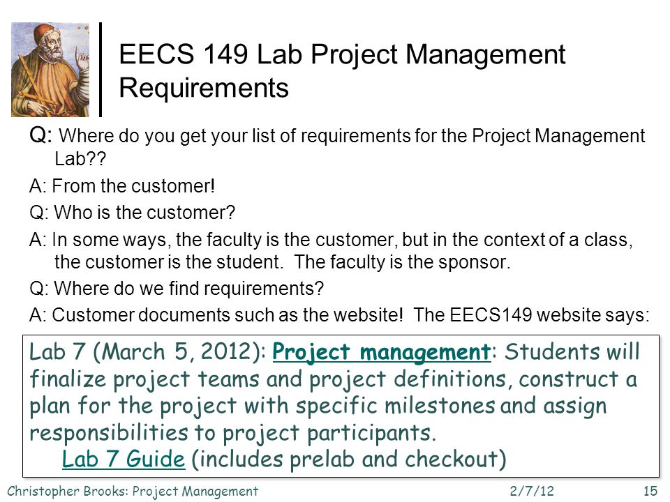 EECS 149 Lab Project Management Requirements Q: Where do you get your list of requirements for the Project Management Lab?? A: From the customer! Q: W