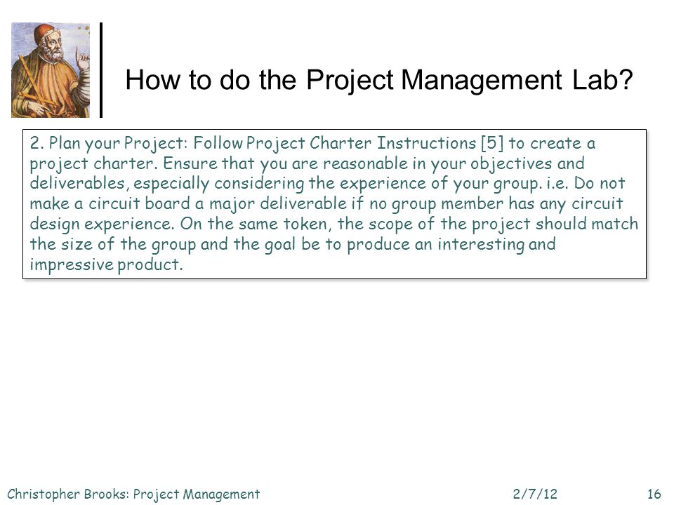 How to do the Project Management Lab? 2/7/12Christopher Brooks: Project Management16 2. Plan your Project: Follow Project Charter Instructions [5] to