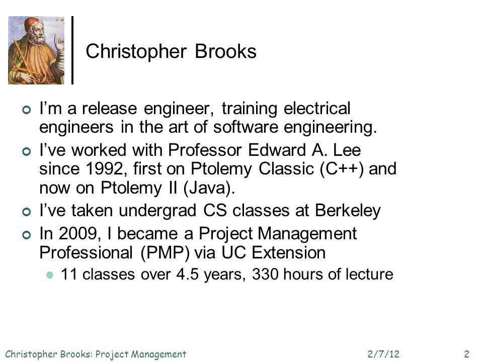 Christopher Brooks Im a release engineer, training electrical engineers in the art of software engineering. Ive worked with Professor Edward A. Lee si