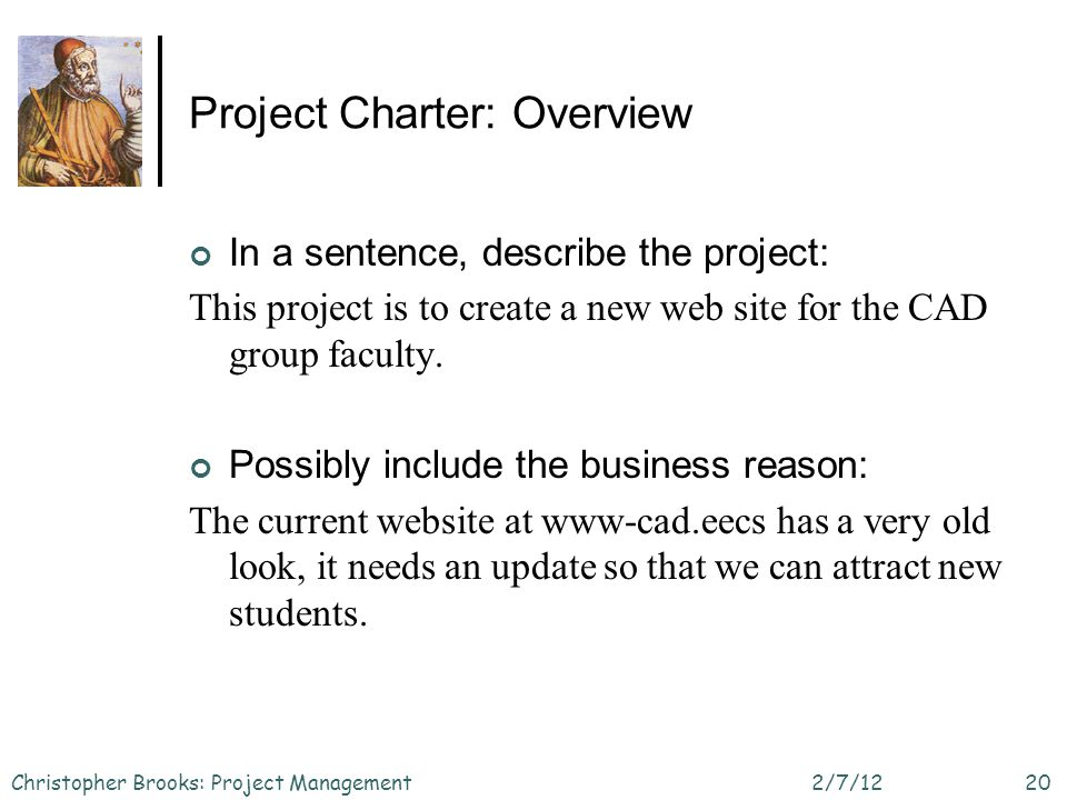 Project Charter: Overview In a sentence, describe the project: This project is to create a new web site for the CAD group faculty. Possibly include th