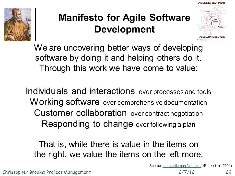 Manifesto for Agile Software Development 2/7/12Christopher Brooks: Project Management29 We are uncovering better ways of developing software by doing
