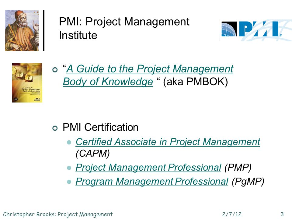 PMI: Project Management Institute A Guide to the Project Management Body of Knowledge (aka PMBOK)A Guide to the Project Management Body of Knowledge P