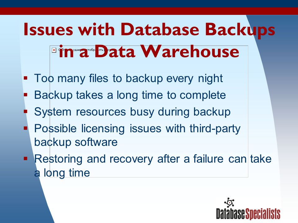 12 Issues with Database Backups in a Data Warehouse Too many files to backup every night Backup takes a long time to complete System resources busy du