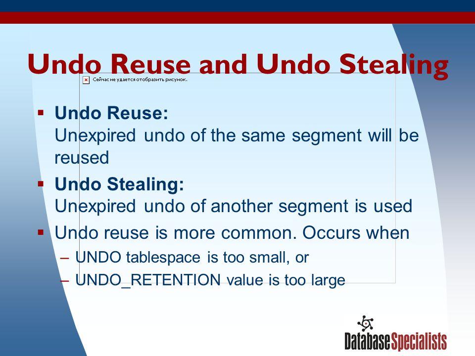 31 Undo Reuse and Undo Stealing Undo Reuse: Unexpired undo of the same segment will be reused Undo Stealing: Unexpired undo of another segment is used