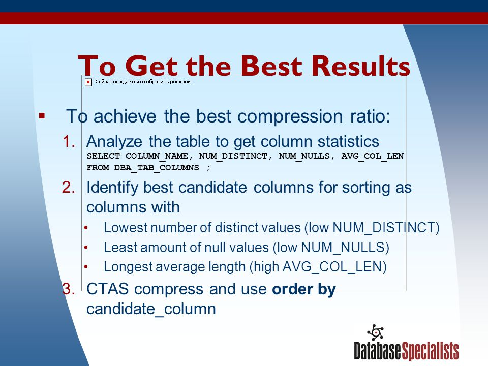 51 To Get the Best Results To achieve the best compression ratio: 1.Analyze the table to get column statistics SELECT COLUMN_NAME, NUM_DISTINCT, NUM_N