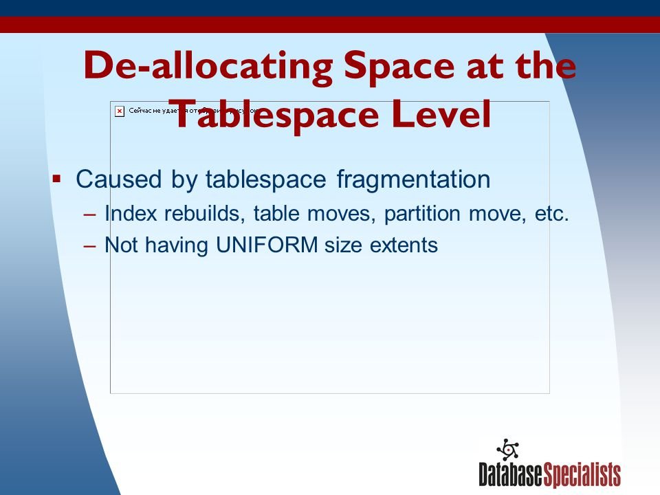 64 De-allocating Space at the Tablespace Level Caused by tablespace fragmentation –Index rebuilds, table moves, partition move, etc. –Not having UNIFO