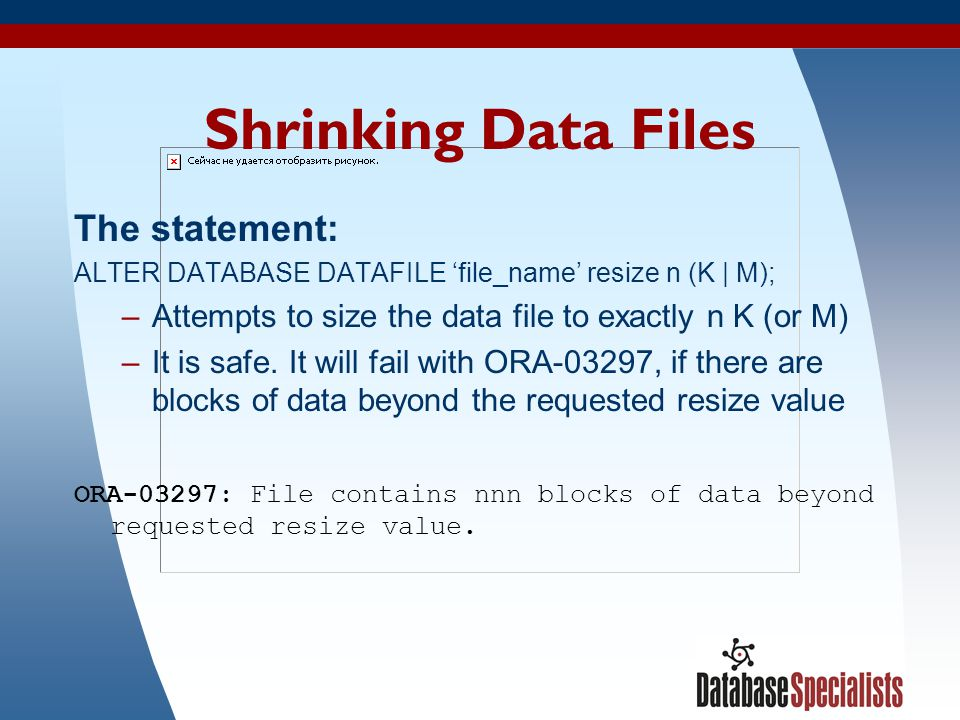 66 Shrinking Data Files The statement: ALTER DATABASE DATAFILE file_name resize n (K | M); –Attempts to size the data file to exactly n K (or M) –It i