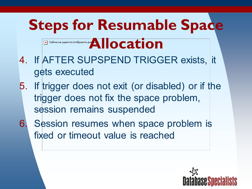 73 Steps for Resumable Space Allocation 4.If AFTER SUPSPEND TRIGGER exists, it gets executed 5.If trigger does not exit (or disabled) or if the trigge