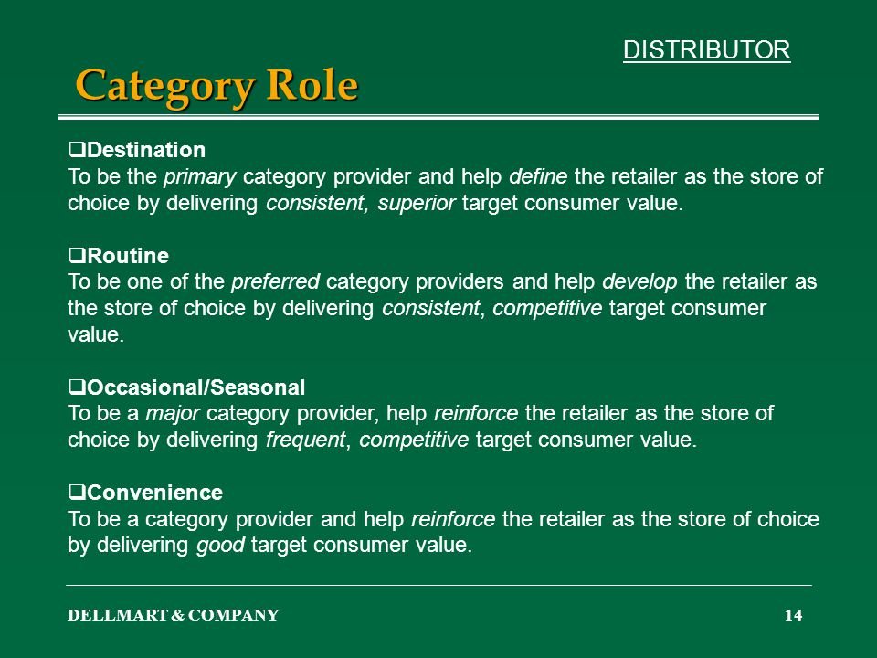 DELLMART & COMPANY14 Category Role Destination To be the primary category provider and help define the retailer as the store of choice by delivering c