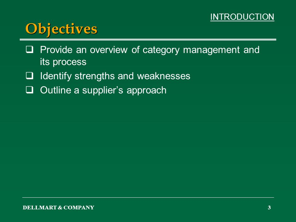 DELLMART & COMPANY3 Objectives Provide an overview of category management and its process Identify strengths and weaknesses Outline a suppliers approa