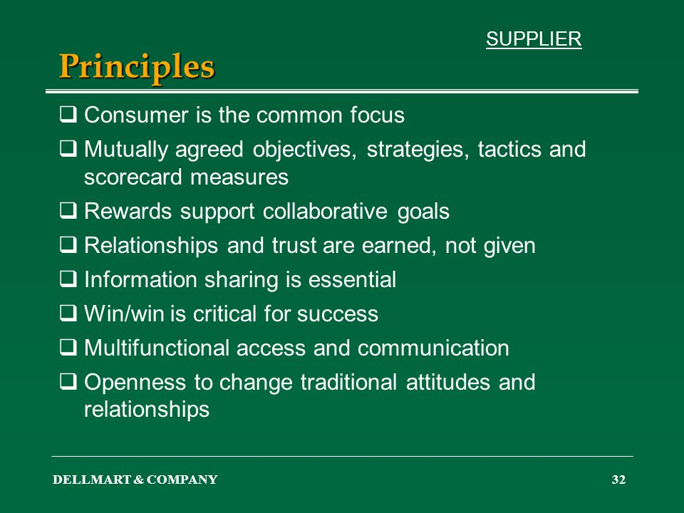 DELLMART & COMPANY32 Principles Consumer is the common focus Mutually agreed objectives, strategies, tactics and scorecard measures Rewards support co