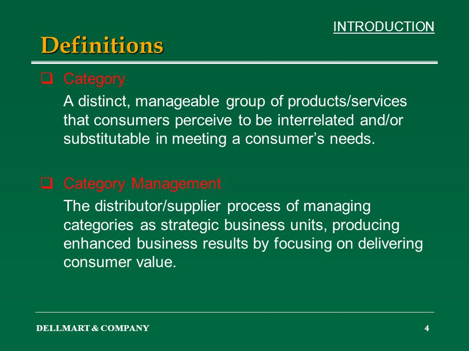 DELLMART & COMPANY4 Definitions Category A distinct, manageable group of products/services that consumers perceive to be interrelated and/or substitut