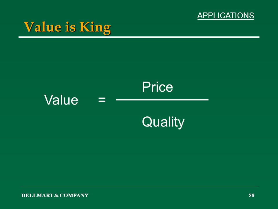 DELLMART & COMPANY58 Value is King Value = Price Quality APPLICATIONS