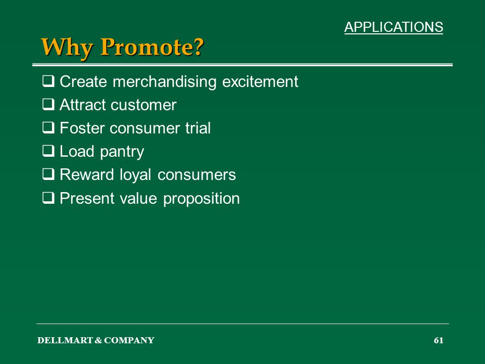DELLMART & COMPANY61 Why Promote? Create merchandising excitement Attract customer Foster consumer trial Load pantry Reward loyal consumers Present va