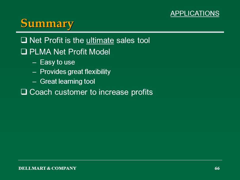 DELLMART & COMPANY66 Summary Net Profit is the ultimate sales tool PLMA Net Profit Model –Easy to use –Provides great flexibility –Great learning tool