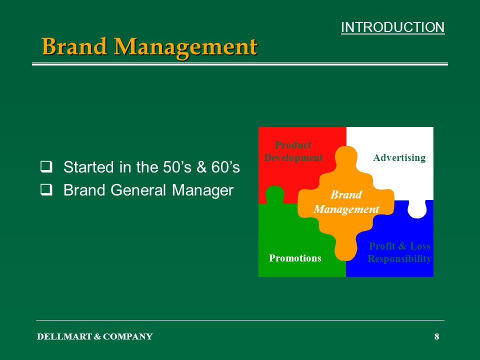 DELLMART & COMPANY8 Brand Management Started in the 50s & 60s Brand General Manager Product Development Promotions Advertising Profit & Loss Responsib