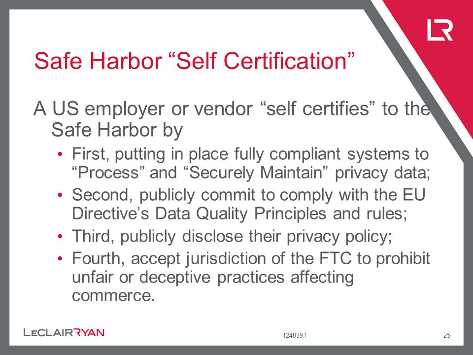 124839125 Safe Harbor Self Certification A US employer or vendor self certifies to the Safe Harbor by First, putting in place fully compliant systems