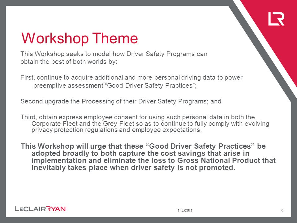 12483913 Workshop Theme This Workshop seeks to model how Driver Safety Programs can obtain the best of both worlds by: First, continue to acquire addi