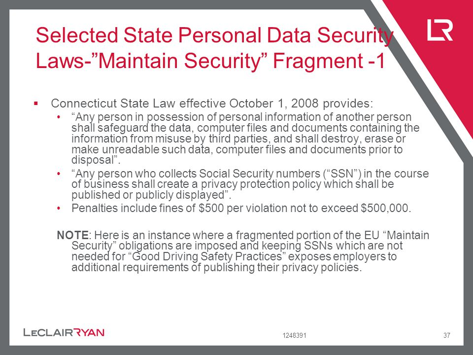 124839137 Selected State Personal Data Security Laws-Maintain Security Fragment -1 Connecticut State Law effective October 1, 2008 provides: Any perso