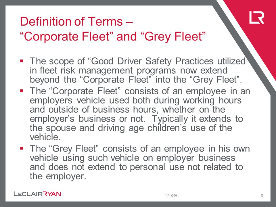 12483916 Definition of Terms – Corporate Fleet and Grey Fleet The scope of Good Driver Safety Practices utilized in fleet risk management programs now