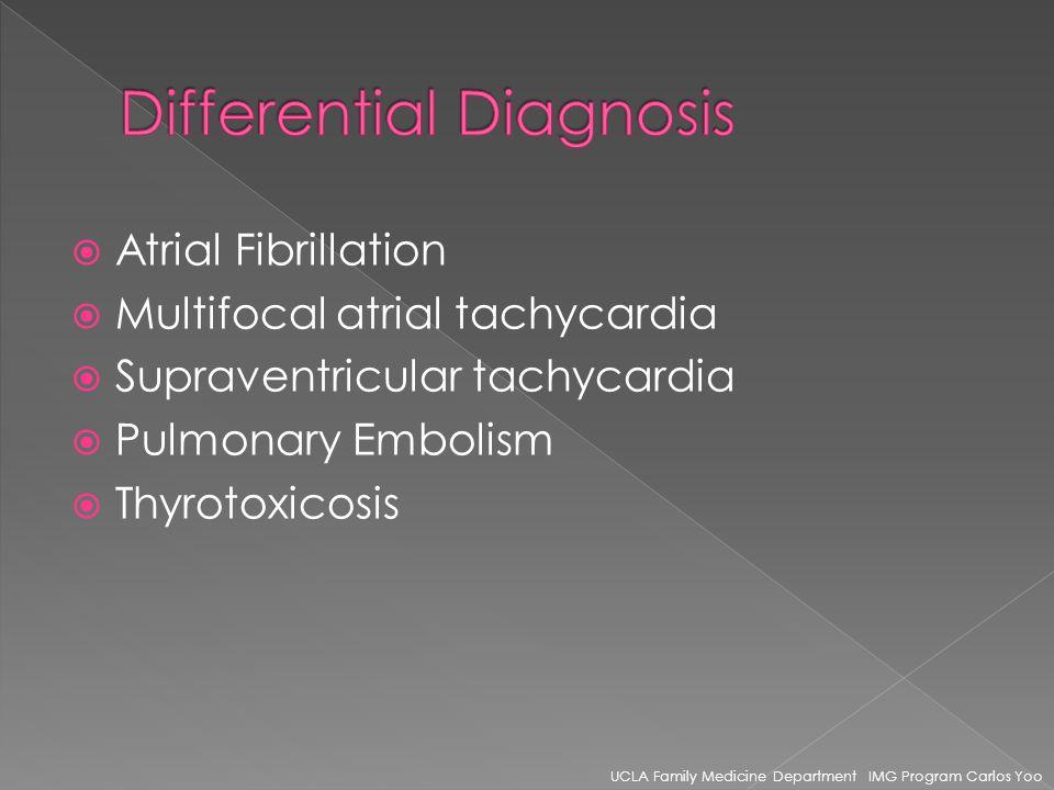 Atrial Fibrillation Multifocal atrial tachycardia Supraventricular tachycardia Pulmonary Embolism Thyrotoxicosis UCLA Family Medicine Department IMG Program Carlos Yoo