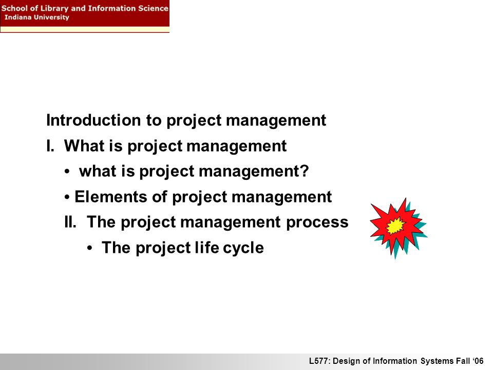 L577: Design of Information Systems Fall 06 Introduction to project management I.