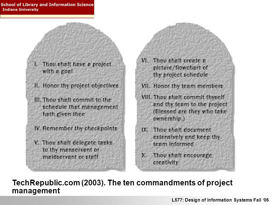 L577: Design of Information Systems Fall 06 TechRepublic.com (2003). The ten commandments of project management