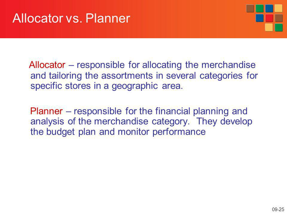 09-25 Allocator vs. Planner Allocator – responsible for allocating the merchandise and tailoring the assortments in several categories for specific st