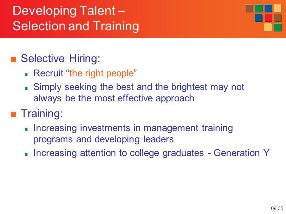 09-35 Developing Talent – Selection and Training Selective Hiring: Recruit the right people Simply seeking the best and the brightest may not always b
