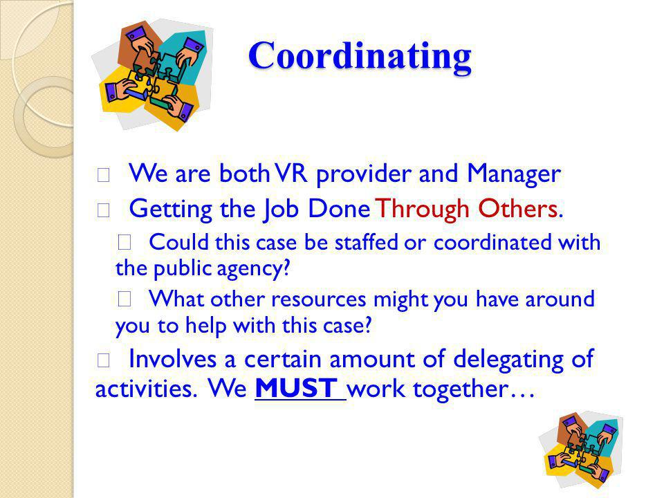 Coordinating We are both VR provider and Manager Getting the Job Done Through Others.