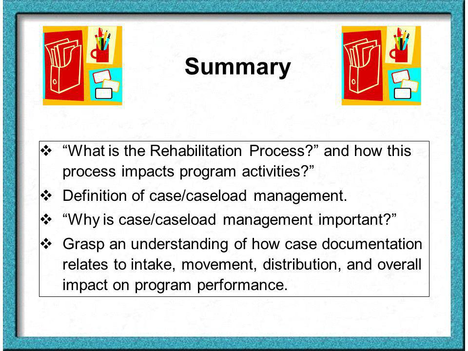 Summary What is the Rehabilitation Process. and how this process impacts program activities.