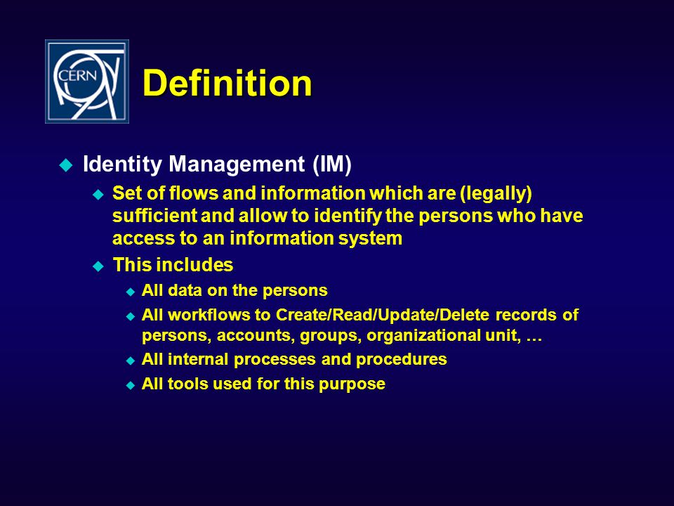 Experience at CERN CERN has an HR database with many records (persons) 23 possible status Staff, fellow, student, associate, enterprise, external, … Complicated rules and procedures to create accounts Multiple accounts across multiple services Mail, Web, Windows, Unix, EDMS, Administration, Indico, Document Server, Remedy, Oracle, … Multiple accounts per person Being migrated towards a unique identity management system with one unique account for all services