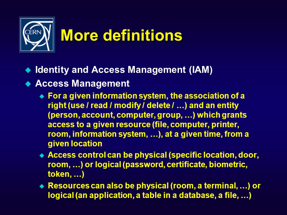 Authenticated and authorized end-user receiving services Mail Services HR Database Account Database Mailing List Database UNIX Services Windows Services Indico Services Administrative Services Document Management Web Services Resource owner Authorizes Authorization Group/Role Membership Management Identity Management CERN Today