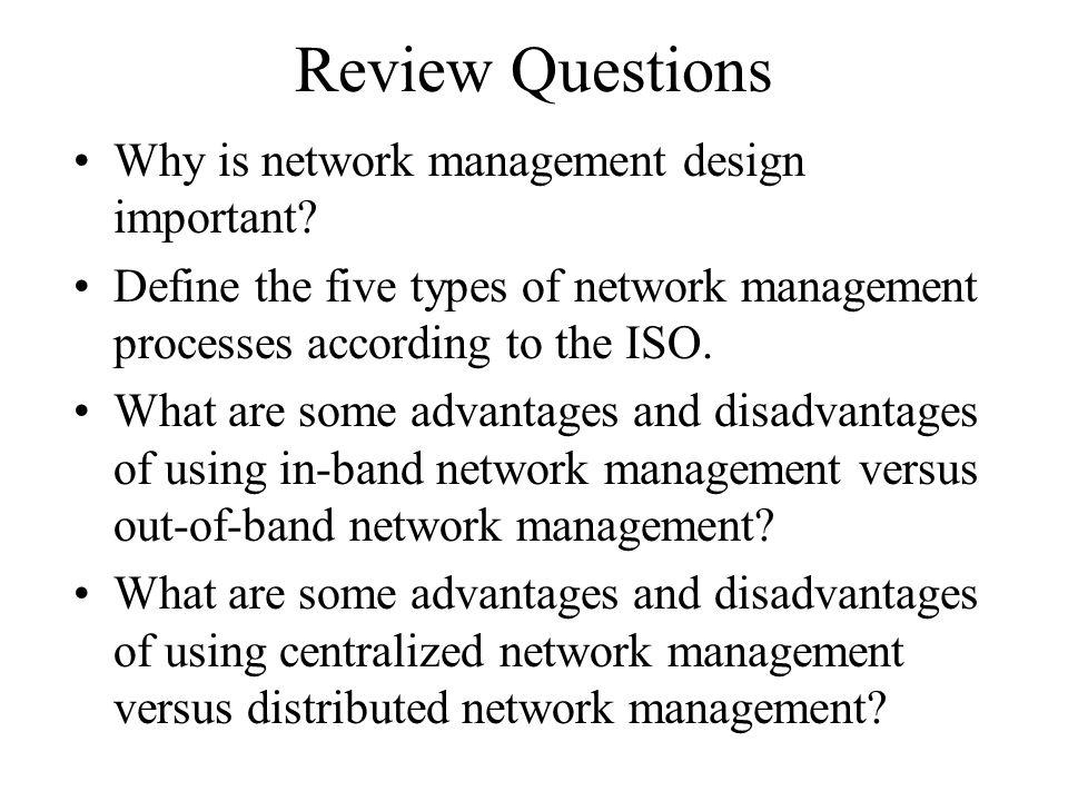 Review Questions Why is network management design important.