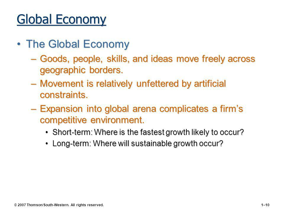 © 2007 Thomson/South-Western. All rights reserved.1–10 Global Economy The Global EconomyThe Global Economy –Goods, people, skills, and ideas move free