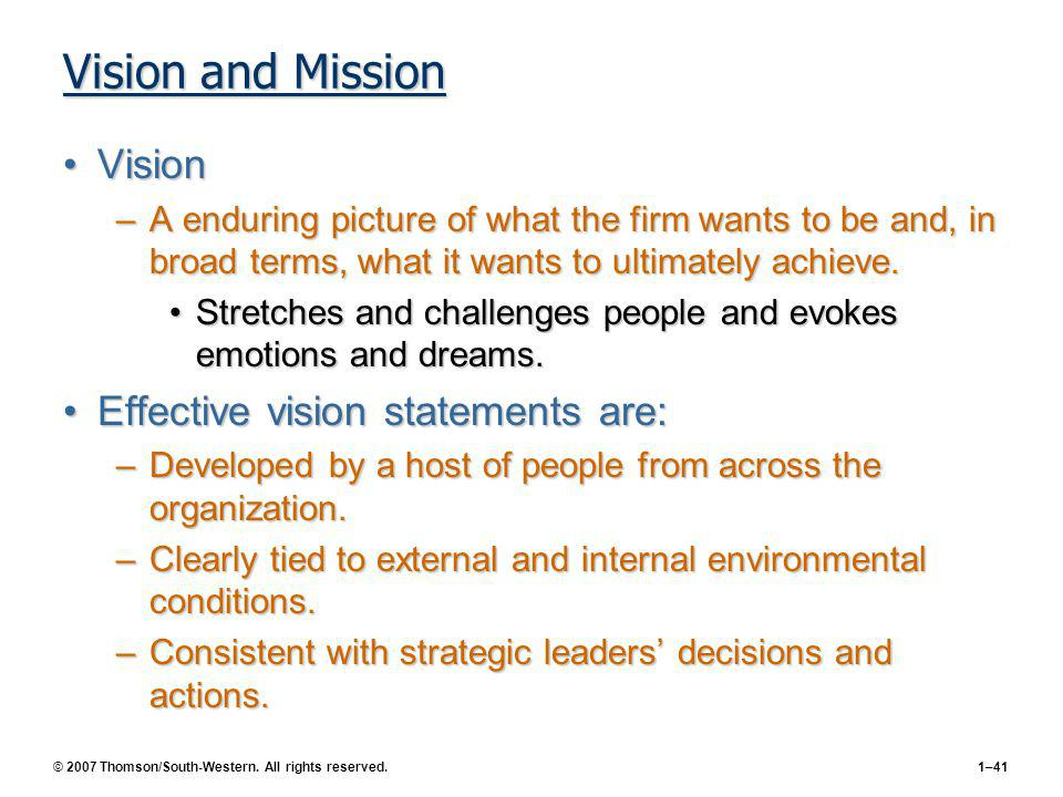 © 2007 Thomson/South-Western. All rights reserved.1–41 Vision and Mission VisionVision –A enduring picture of what the firm wants to be and, in broad