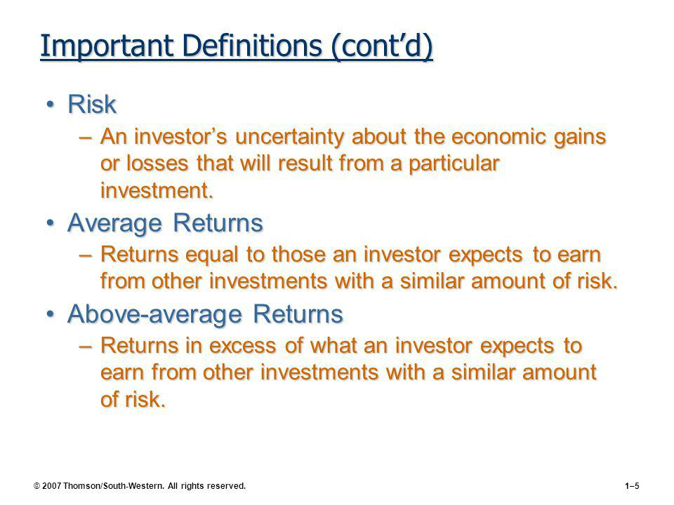 © 2007 Thomson/South-Western. All rights reserved.1–5 Important Definitions (contd) RiskRisk –An investors uncertainty about the economic gains or los