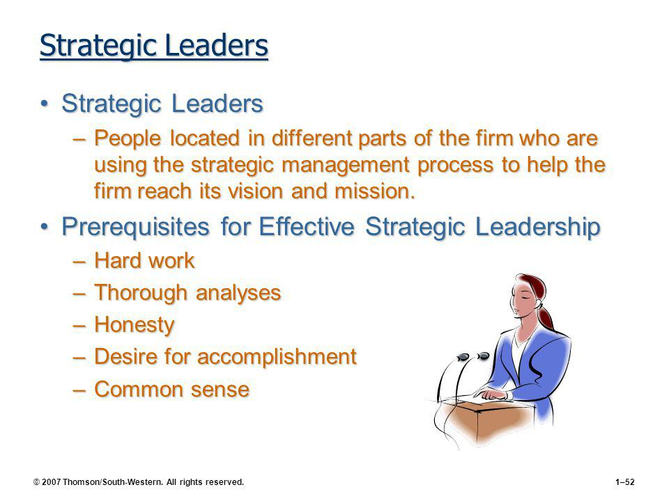 © 2007 Thomson/South-Western. All rights reserved.1–52 Strategic Leaders Strategic LeadersStrategic Leaders –People located in different parts of the