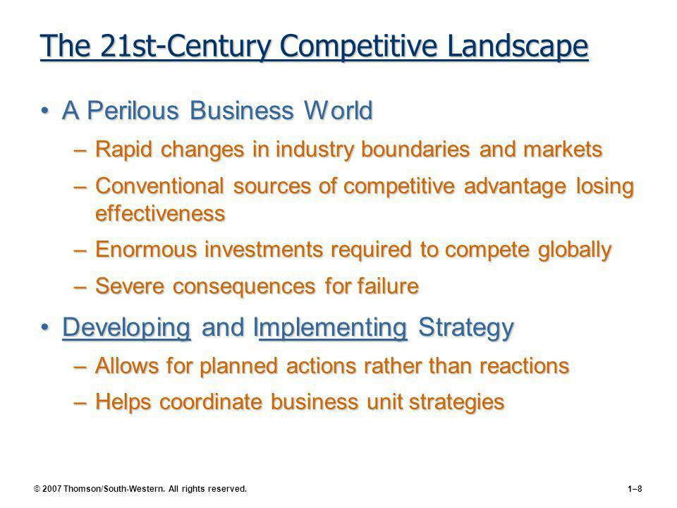 © 2007 Thomson/South-Western. All rights reserved.1–8 The 21st-Century Competitive Landscape A Perilous Business WorldA Perilous Business World –Rapid
